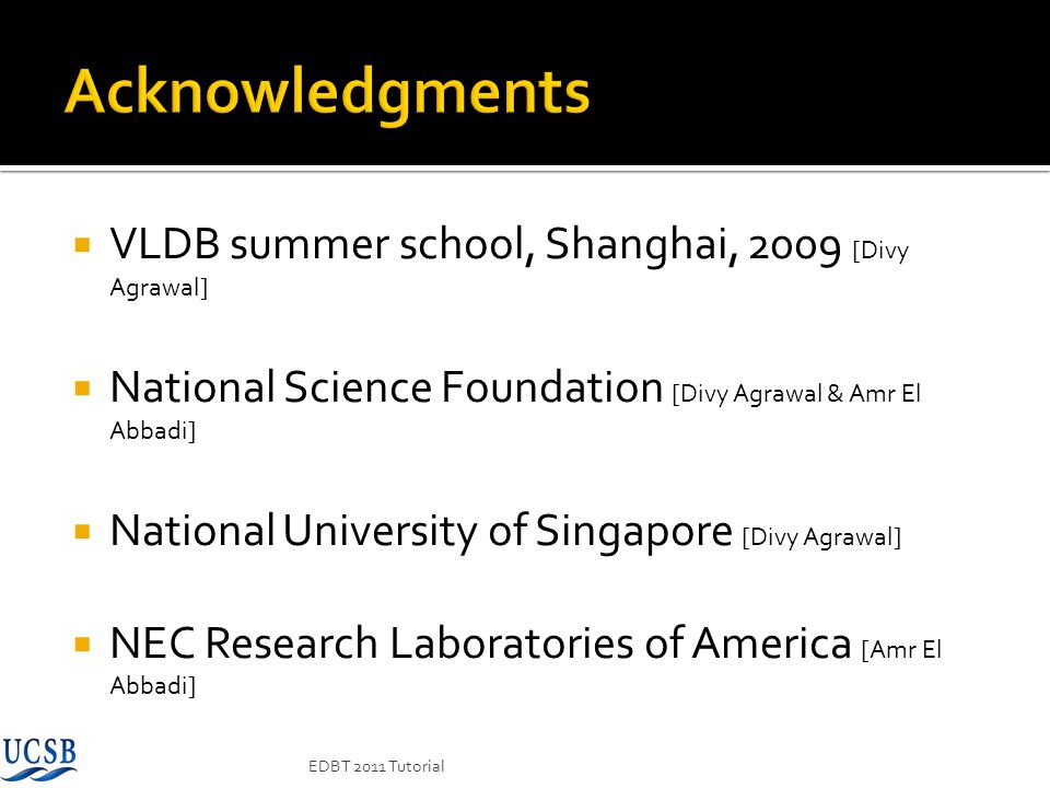 Acknowledgments VLDB summer school, Shanghai, 2009 [Divy Agrawal]